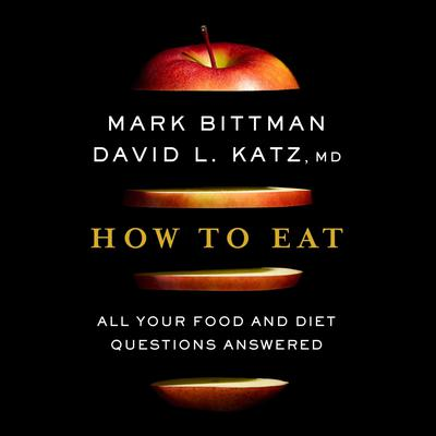 How to Eat: All Your Food and Diet Questions Answered Audiobook, by David Katz