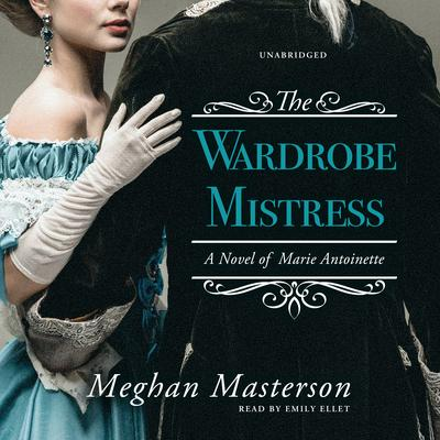 The Wardrobe Mistress: A Novel of Marie Antoinette Audiobook, by Meghan Masterson