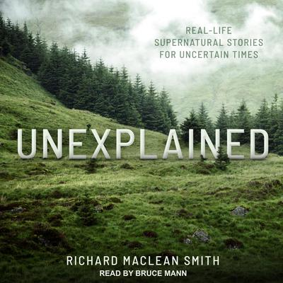 Unexplained: Real-Life Supernatural Stories for Uncertain Times Audiobook, by
