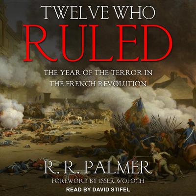 Twelve Who Ruled: The Year of the Terror in the French Revolution Audiobook, by