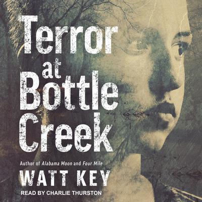 Terror at Bottle Creek Audiobook, by Watt Key