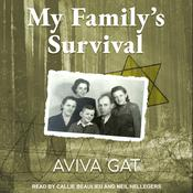 My Family's Survival: The True Story of How the Shwartz Family Escaped the Nazis and Survived the Holocaust Audiobook, by Aviva Gat