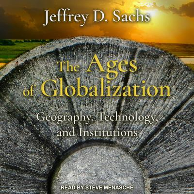 The Ages of Globalization: Geography, Technology, and Institutions Audiobook, by Jeffrey D. Sachs