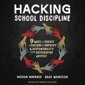 Hacking School Discipline: 9 Ways to Create a Culture of Empathy and Responsibility Using Restorative Justice Audiobook, by Brad Weinstein, Nathan Maynard