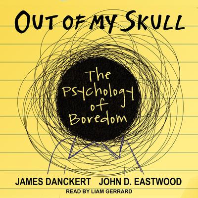 Out of My Skull: The Psychology of Boredom Audiobook, by James Danckert