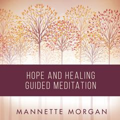Hope and Healing Guided Meditation Audiobook, by Mannette Morgan