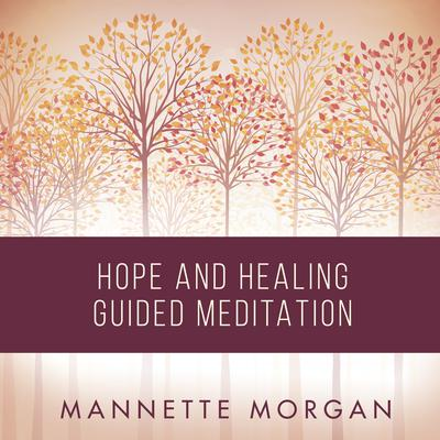 Hope and Healing Guided Meditation Audiobook, by