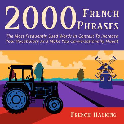 2000 French Phrases - The most frequently used words in context to increase your vocabulary and make you conversationally fluent Audiobook, by French Hacking