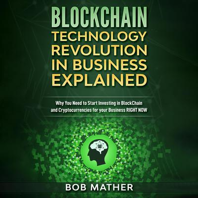 Blockchain: Technology Revolution in Business Explained Audiobook, by