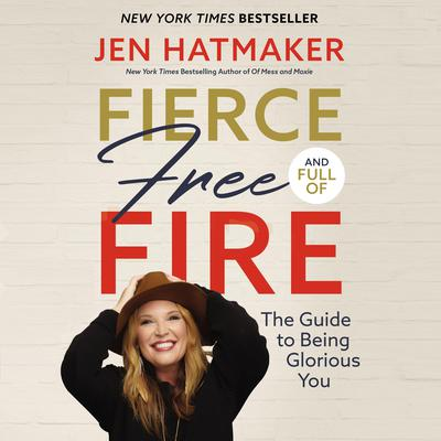 Fierce, Free, and Full of Fire: The Guide to Being Glorious You Audiobook, by Jen Hatmaker
