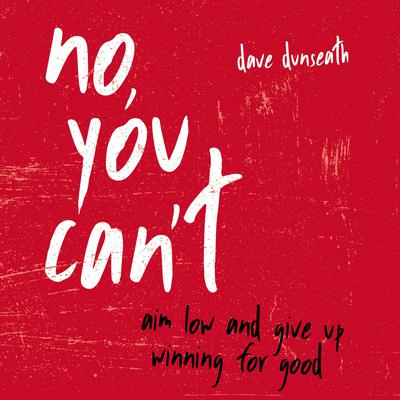 No, You Cant: Aim Low and Give Up Winning for Good Audiobook, by Dave Dunseath