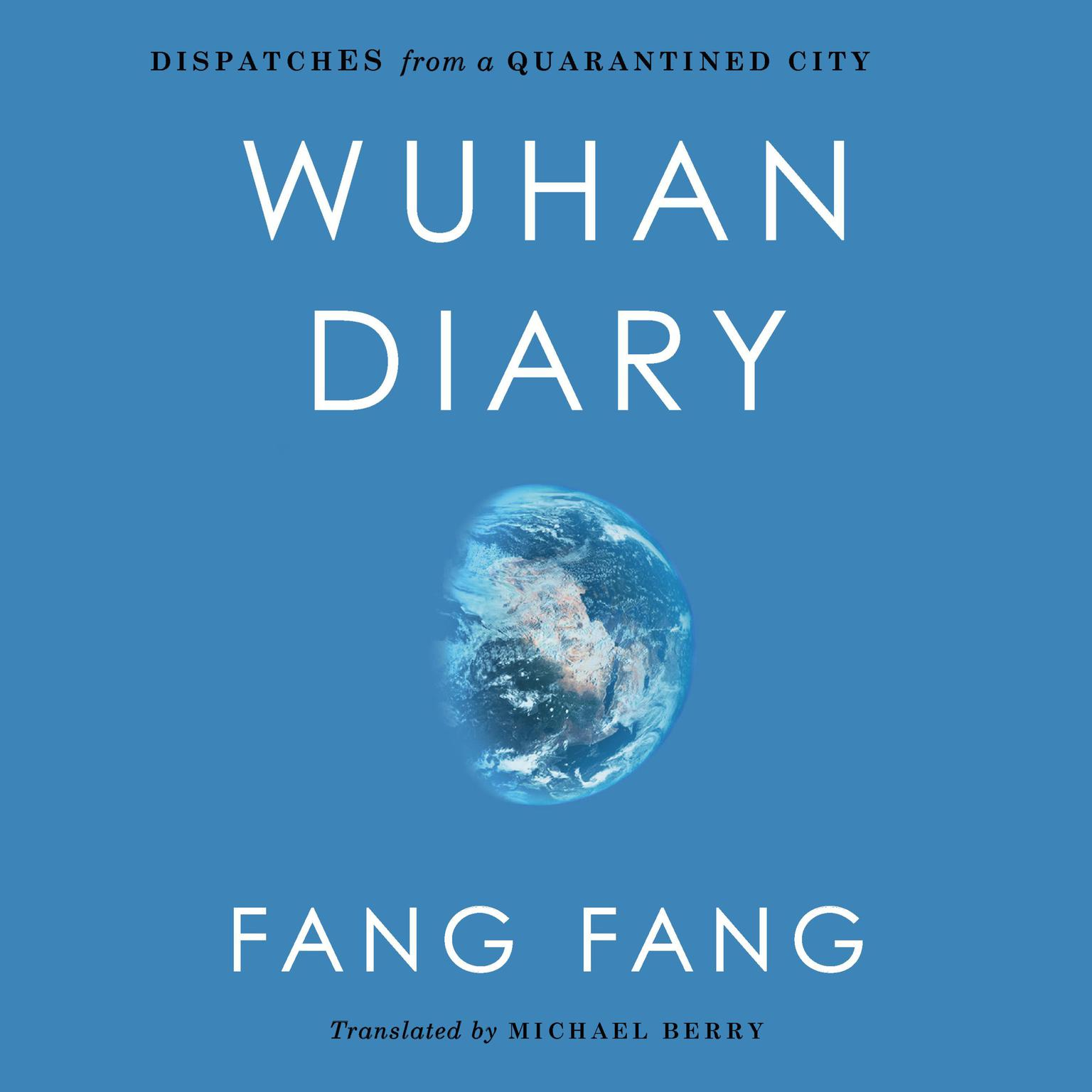 Wuhan Diary: Dispatches from a Quarantined City Audiobook, by Fang Fang