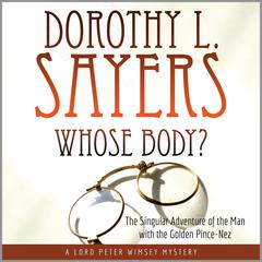 Whose Body?: The Singular Adventure of the Man with the Golden Pince-Nez: A Lord Peter Wimsey Mystery Audiobook, by Dorothy L. Sayers