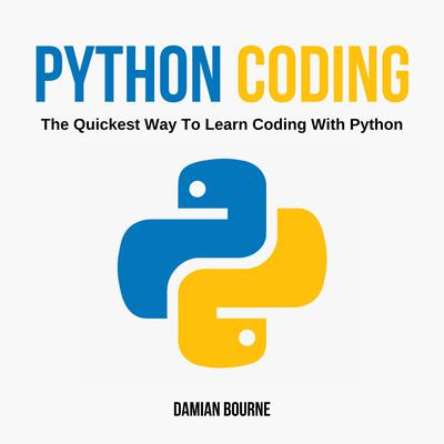 Python Coding - The Quickest Way to Learn Coding With Python Audiobook, by Damian Bourne