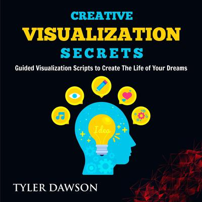 Creative Visualization Secrets: Guided Visualizations to Create The Life of Your Dreams Audiobook, by