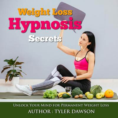 Weight Loss Hypnosis Secrets: Unlock Your Mind for Permanent Weight Loss Audiobook, by Tyler Dawson