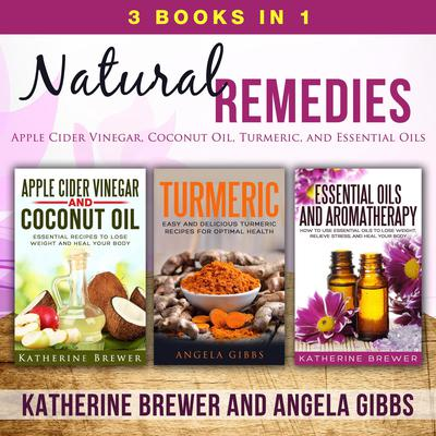 Natural Remedies: 3 Books in 1: Apple Cider Vinegar, Coconut Oil, Turmeric, and Essential Oils Audiobook, by Katherine Brewer