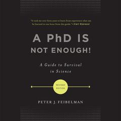 A PhD Is Not Enough!: A Guide to Survival in Science Audiobook, by Peter J. Feibelman