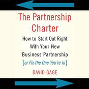 The Partnership Charter: How To Start Out Right With Your New Business Partnership (or Fix The One You're In) Audiobook, by David Gage