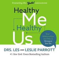 Healthy Me, Healthy Us: Your Relationships Are Only as Strong as You Are Audiobook, by Drs. Les and Leslie Parrott, Les and Leslie Parrott, Les Parrott, Leslie Parrott