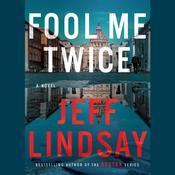 Fool Me Twice: A Novel Audiobook, by Jeff Lindsay