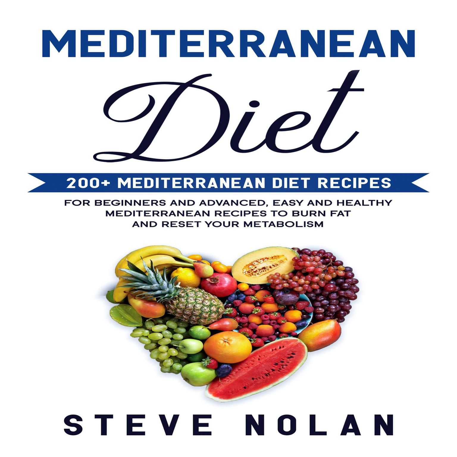 MEDITERRANEAN DIET: 200+ Mediterranean Diet Recipes for Beginners and Advanced,Easy and Healthy Mediterranean Recipes to Burn Fat and Reset Your Metabolism   Audiobook, by Steve Nolan