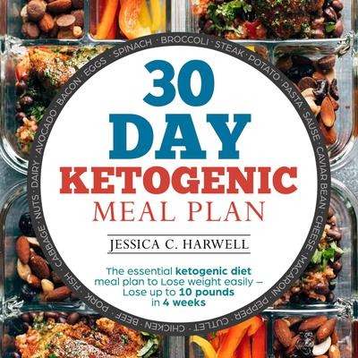 30 Day Ketogenic Meal Plan The Essential Ketogenic Diet Meal Plan to Lose Weight Easily - Lose Up to 10 Pounds in 4 Weeks Audiobook, by Jessica C. Harwell