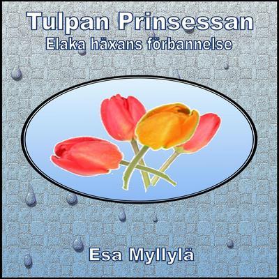 Tulpan Prinsessan: Elaka Häxans Förbannelse  Audiobook, by Esa Myllylä