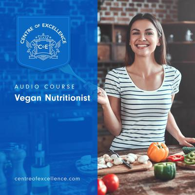 Vegan Nutritionist Audio Course Audiobook, by Centre of Excellence