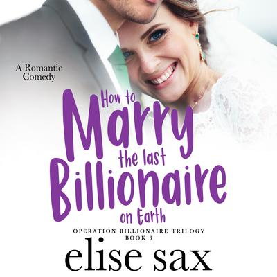 How to Marry the Last Billionaire on Earth    Audiobook, by Elise Sax
