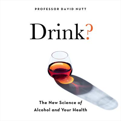 Drink?: The New Science of Alcohol and Health Audiobook, by Professor David Nutt