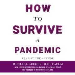 How to Survive a Pandemic: Overcoming COVID-19 and Preventing the Next Deadly Outbreak Audiobook, by Michael Greger, M.D., FACLM