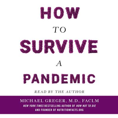 How to Survive a Pandemic: Overcoming COVID-19 and Preventing the Next Deadly Outbreak Audiobook, by Michael Greger