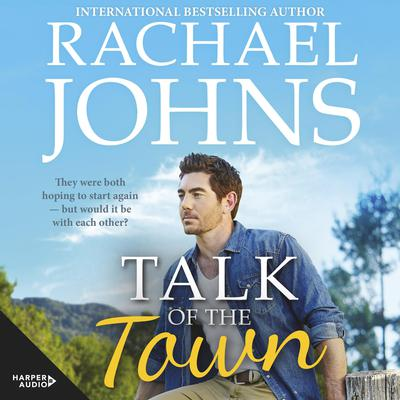 Talk Of The Town (Rose Hill, #1) Audiobook, by Rachael Johns