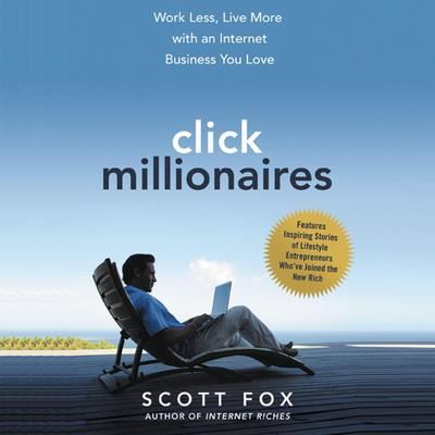 Click Millionaires: Work Less, Live More with an Internet Business You Love Audiobook, by Scott Fox