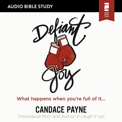Defiant Joy: Audio Bible Studies: What Happens When You're Full of It Audiobook, by Candace Payne