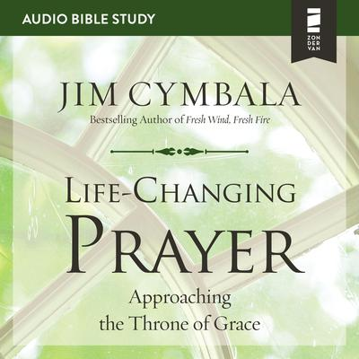 Life-Changing Prayer: Audio Bible Studies: Approaching the Throne of Grace Audiobook, by Jim Cymbala