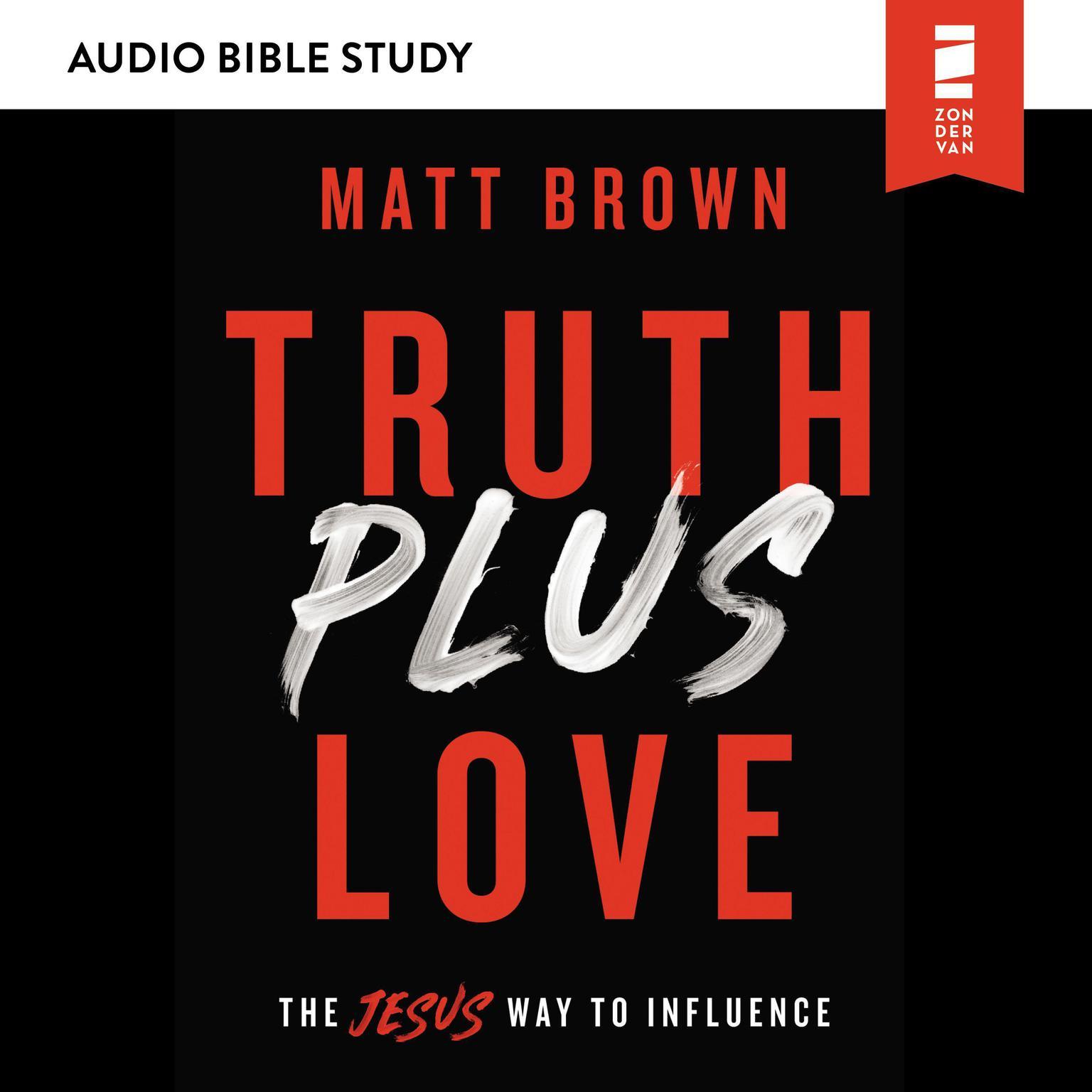 Truth Plus Love: Audio Bible Studies: The Jesus Way to Influence Audiobook, by Matt Brown