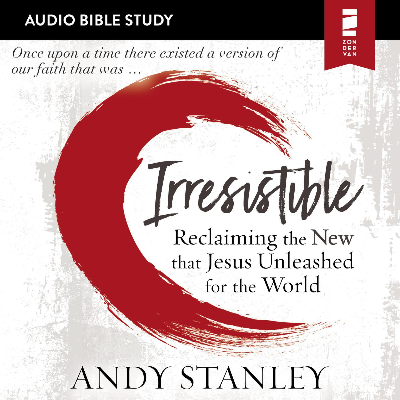 Irresistible: Audio Bible Studies: Reclaiming the New That Jesus Unleashed for the World Audiobook, by Andy Stanley