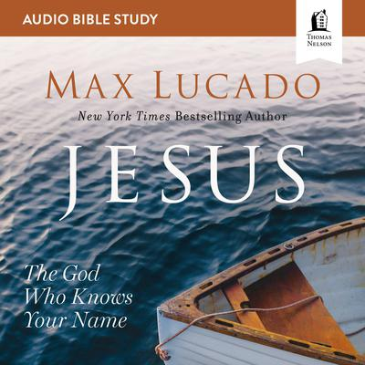 Jesus: Audio Bible Studies: The God Who Knows Your Name Audiobook, by Max Lucado