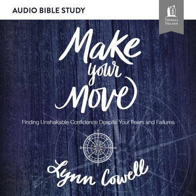 Make Your Move: Audio Bible Studies: Finding Unshakable Confidence Despite Your Fears and Failures Audiobook, by Lynn Cowell