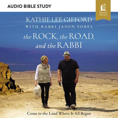 The Rock, the Road, and the Rabbi: Audio Bible Studies: Come to the Land Where It All Began Audiobook, by Kathie Lee Gifford
