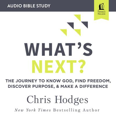 Whats Next?: Audio Bible Studies: The Journey to Know God, Find Freedom, Discover Purpose, and Make a Difference Audiobook, by Chris Hodges