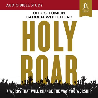 Holy Roar: Audio Bible Studies: Seven Words That Will Change the Way You Worship Audiobook, by Darren Whitehead