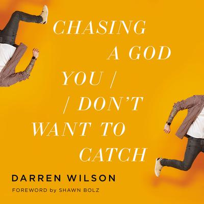 Chasing a God You Dont Want to Catch Audiobook, by Darren Wilson