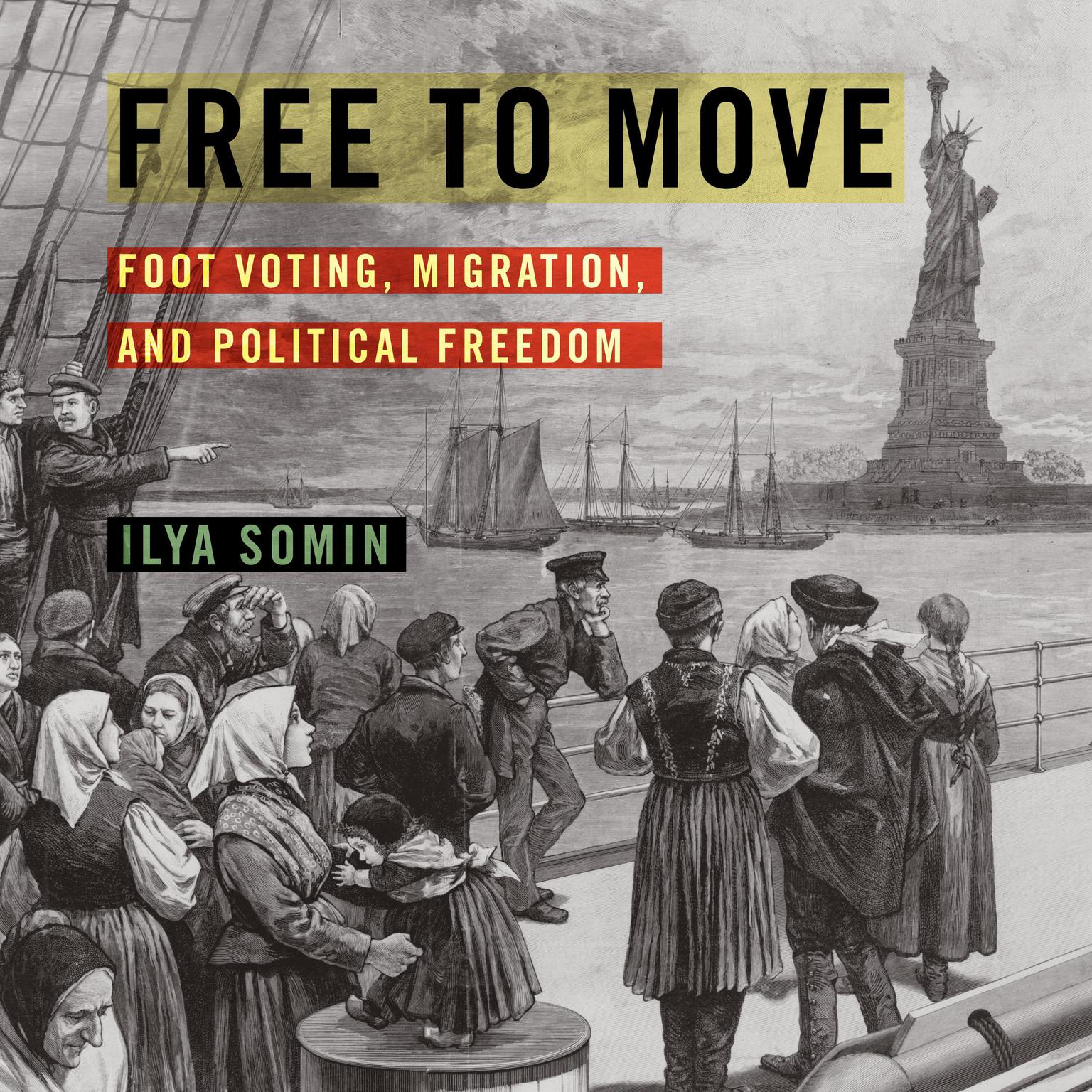 Free to Move: Foot Voting, Migration, and Political Freedom Audiobook, by Ilya Somin