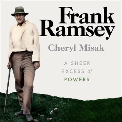 Frank Ramsey: A Sheer Excess of Powers Audiobook, by Cheryl Misak