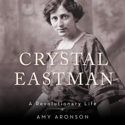 Crystal Eastman: A Revolutionary Life Audiobook, by Amy Aronson