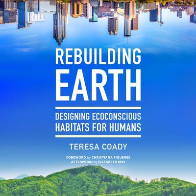 Rebuilding Earth: Designing Ecoconscious Habitats for Humans Audiobook, by Teresa Coady