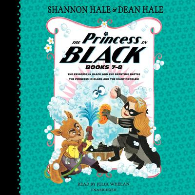 The Princess in Black, Books 7-8: The Princess in Black and the Bathtime Battle; The Princess in Black and the Giant Problem Audiobook, by Shannon Hale